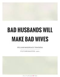 bad husbands make bad wives