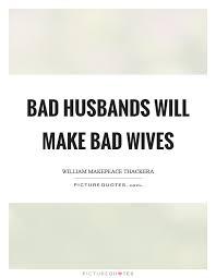 bad husbands make bad wives